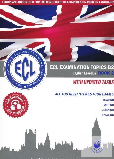 Szabó Szilvia Phd., Viszlai-Nagy Eszter: ECL Examination Topics B2 English Level B2 Book2 With Updated Tasks All you need to pass your exams